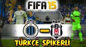 FIFA 15 ile Club Brugge-Beşiktaş Avrupa Ligi Maçı | Türkçe Spikerli